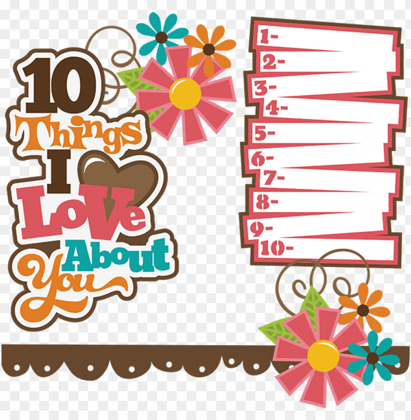 free PNG 10 things i love about you svg collection svg files - 10 things i love about you scrapbook PNG image with transparent background PNG images transparent