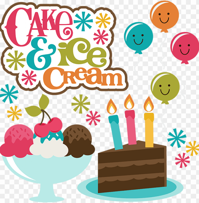 Happy Birthday Clipart Scrapbook Birthday Cake And Ice Cream Clipart Png Image With Transparent Background Toppng