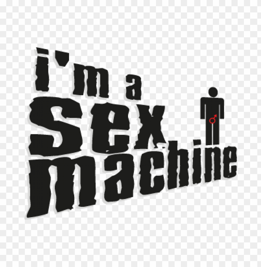 I M A Sex Machine Vector Logo Free Toppng
