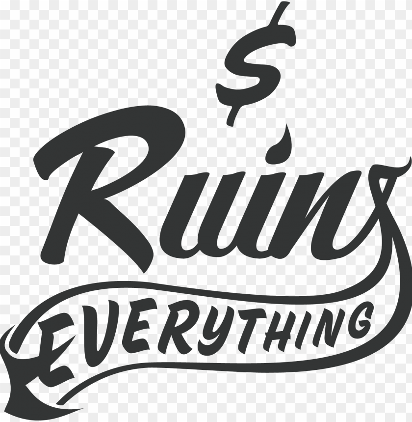 free PNG money ruins everything money ruins everything - money ruins everythi PNG image with transparent background PNG images transparent