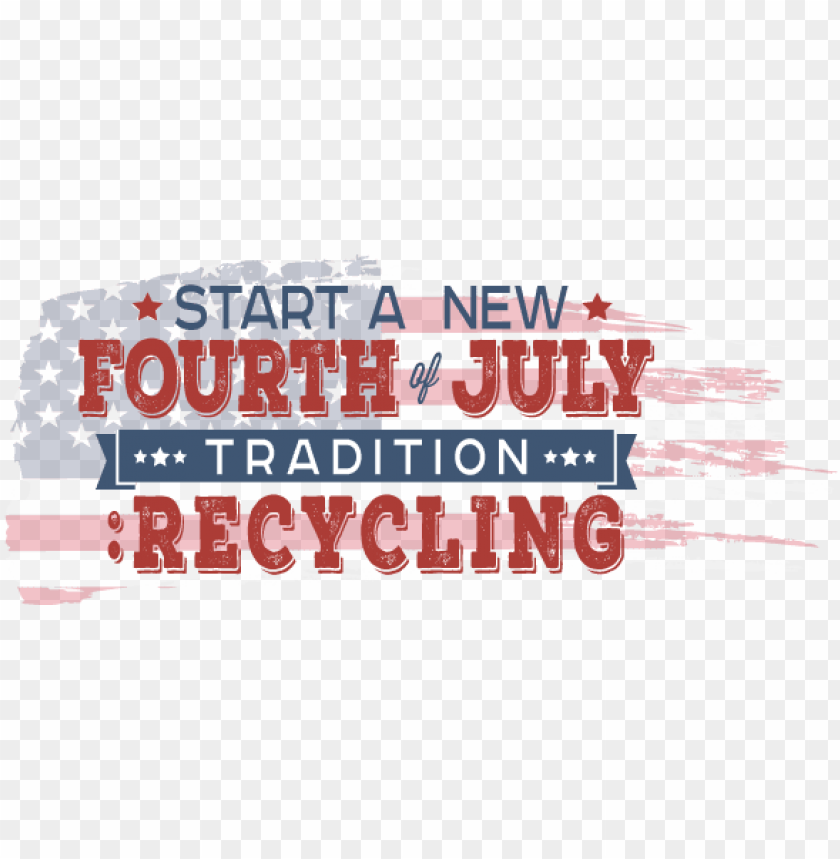 free PNG start a new tradition this july 4th - 4th of july recycle PNG image with transparent background PNG images transparent