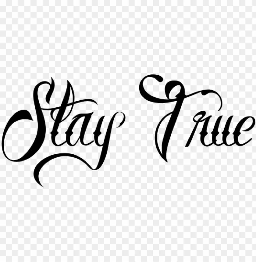 Stay True Tattoo Designs Stay True Tattoo Font Png Image