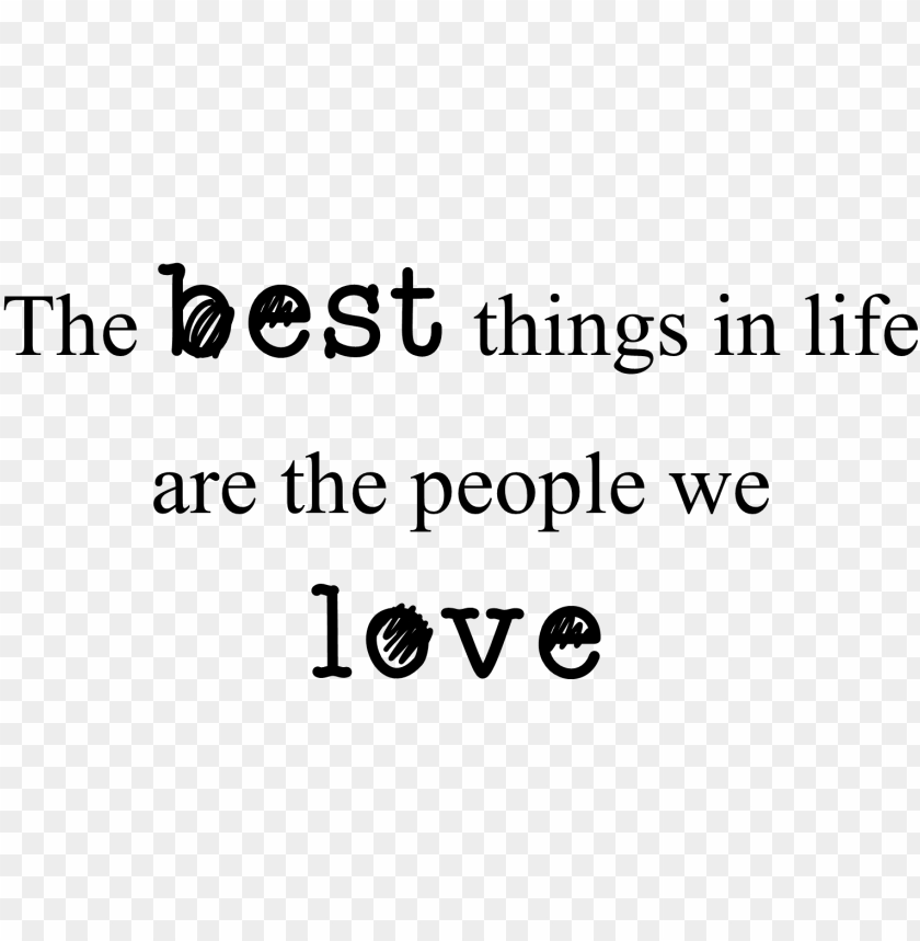 The Best Things In Life Are The People We Love Family Quotes Transparent Png Image With Transparent Background Toppng